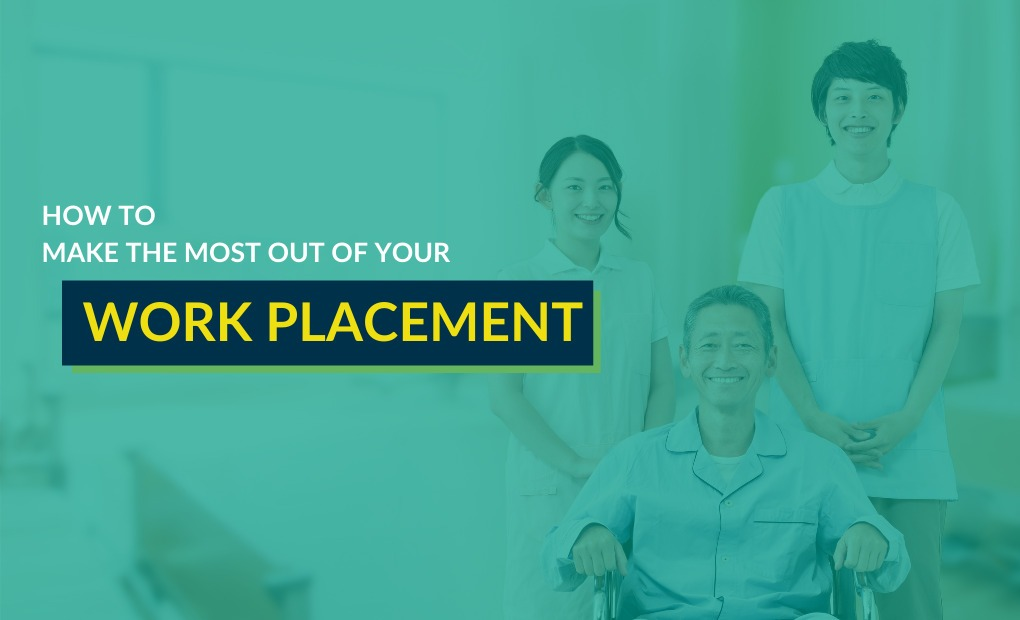 Follow these tips to make the most out of your work placement